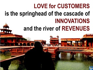 Love for customers is the springhead of the cascade of innovations and the river of revenues. Vadim Kotelnikov innovation quotes, photogram