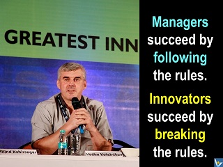 Vadim Kotelnikov innovation quotes Managers succeed by following rules. Innovators succeed by breaking rules.